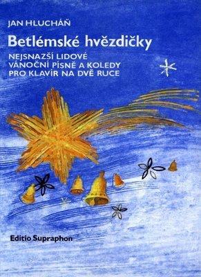 Jan Hlucháň Betlémské hvězdičky (nejsnazší lidové vánoční písně a koledy pro klavír na dvě ruce)
