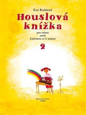 Eva Bublová Houslová knížka pro radost aneb Začínáme ve 3. poloze 2