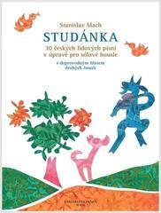 Stanislav Mach Studánka (30 českých lidových písní v úpravě pro sólové housle s doprovodným hlasem druhých houslí) Music Book