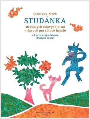 Stanislav Mach Studánka (30 českých lidových písní v úpravě pro sólové housle s doprovodným hlasem druhých houslí)