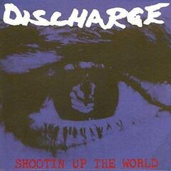 Discharge Shootin Up The World (Vinyl LP)