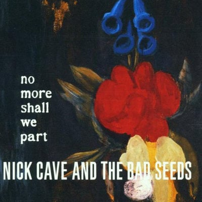 Nick Cave & The Bad Seeds No More Shall We Part