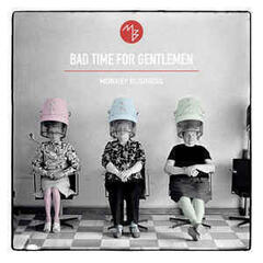 Monkey Business Bad Time For Gentlemen (Vinyl LP)