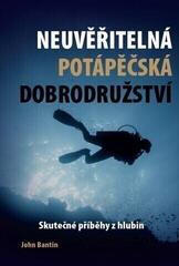 John Bantin Neuvěřitelná potápěčská dobrodružství
